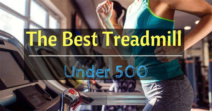 A Buying Guide For The Best Treadmill Under 500
